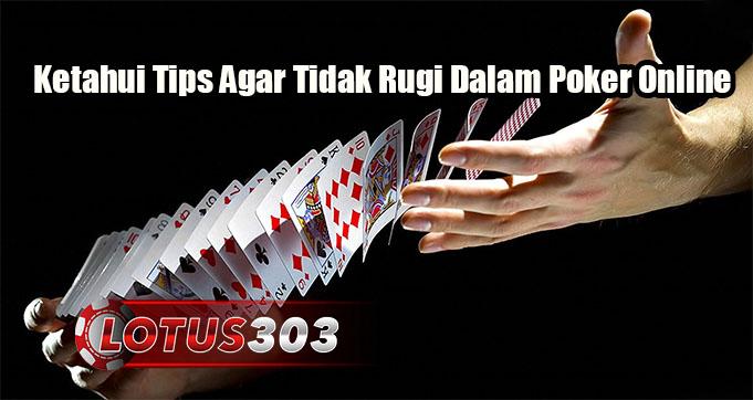 Ketahui Tips Agar Tidak Rugi Dalam Poker Online