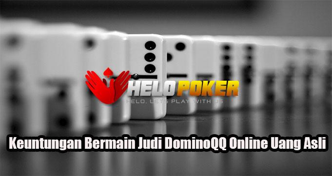 Keuntungan Bermain Judi DominoQQ Online Uang Asli