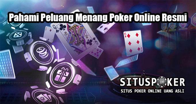 Pahami Peluang Menang Poker Online Resmi