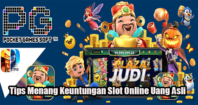 Tips Menang Keuntungan Slot Online Uang Asli